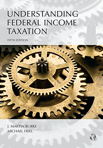 Compare Textbook Prices for Understanding Federal Income Taxation 5 Edition ISBN 9781522103486 by J. Martin Burke,Michael Friel