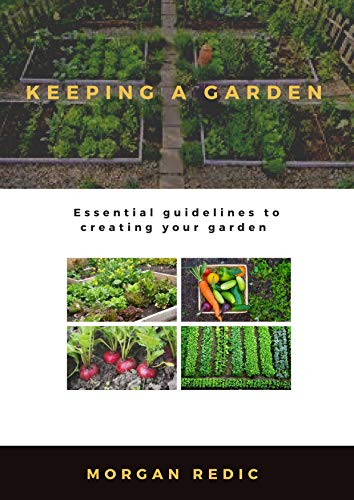 KEEPING A GARDEN: Essential guidelines to creating your garden (English Edition)