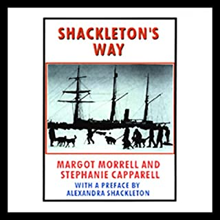 Shackleton's Way     Leadership Lessons From the Great Antarctic Explorer              By:                                                                                                                                 Margot Morrell,                                                                                        Stephanie Capparell                               Narrated by:                                                                                                                                 Richard Matthews                      Length: 6 hrs and 7 mins     198 ratings     Overall 4.4