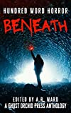 Beneath: An Anthology of Dark Microfiction (Hundred Word Horror) (English Edition)