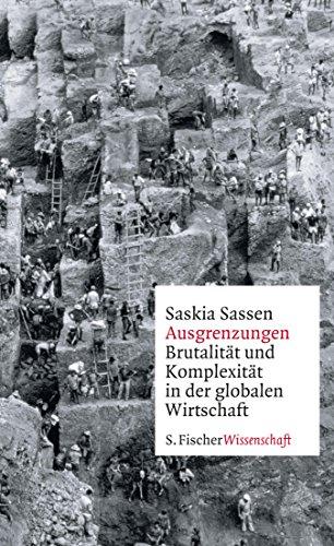 Ausgrenzungen: Brutalität und Komplexität in der globalen Wirtschaft (Fischer Wissenschaft) (German Edition)