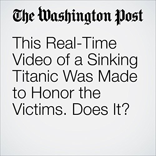 This Real-Time Video of a Sinking Titanic Was Made to Honor the Victims. Does It? cover art