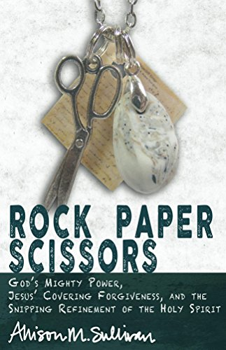 Rock Paper Scissors: God's Mighty Power, Jesus' Covering Forgiveness, and the Snipping Refinement of the Holy Spirit (English Edition)