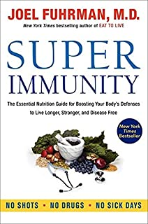 Super Immunity: The Essential Nutrition Guide for Boosting Your Body's Defenses to Live Longer, Stronger, and Disease Free...