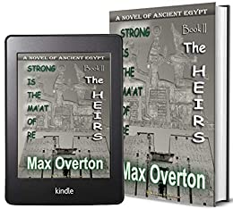 Strong is the Ma'at of Re, Book 2: The Heirs: A Novel of Ancient Egypt (Ancient Egypt Historical Fiction Novels) by [Max Overton]