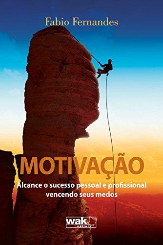 Motivação Alcance o Sucesso Pessoal e Profissional Vencendo Seus Medos