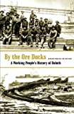By The Ore Docks: A Working People's History Of Duluth