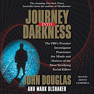 Journey into Darkness                   Written by:                                                                                                                                 John E. Douglas,                                                                                        Mark Olshaker                               Narrated by:                                                                                                                                 Danny Campbell                      Length: 15 hrs and 27 mins     1 rating     Overall 5.0