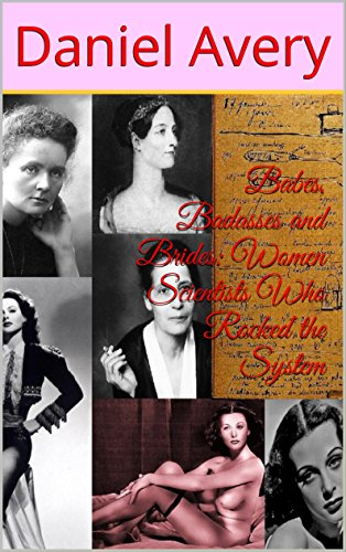 Babes, Badasses and Brides: Women Scientists Who Rocked the System (English Edition)