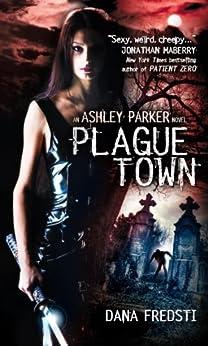 Plague Town: An Ashley Parker Novel by [Dana Fredsti]