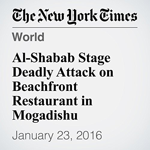 Al-Shabab Stage Deadly Attack on Beachfront Restaurant in Mogadishu cover art