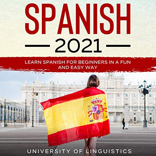 Spanish: Learn Spanish for Beginners in a Fun and Easy Way: Including Pronunciation, Spanish Grammar, Reading, and Writing, Plus Short Stories By: University of Linguistics cover art
