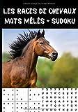 Les races de chevaux mots mêlés + sudoku: Livret d'activité sur le thème des chevaux - découvrir toutes les races de chevaux du monde dans des mots ... 60 sudokus avec réponses | format 7*10 pouces