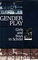 Gender Play: Girls and Boys in School (Studies of Great Texts in Science)