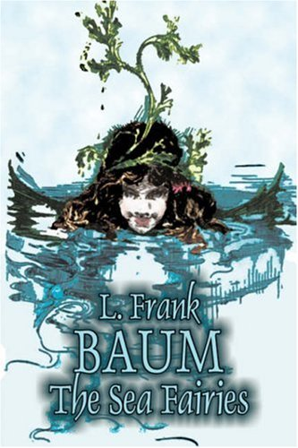 Compare Textbook Prices for The Sea Fairies by L. Frank Baum, Fiction, Fantasy, Literary, Fairy Tales, Folk Tales, Legends & Mythology  ISBN 9781603126335 by Baum, L. Frank