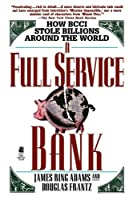 Full Service Bank (How Bcci Stole Billions Around the World)