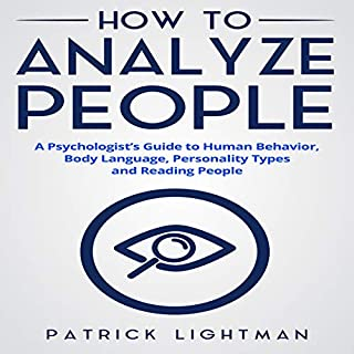 How to Analyze People     A Psychologist's Guide to Human Behavior, Body Language, Personality Types and Reading People, Volume 1              By:                                                                                                                                 Patrick Lightman                               Narrated by:                                                                                                                                 Greg Hayes                      Length: 1 hr and 30 mins     17 ratings     Overall 3.0