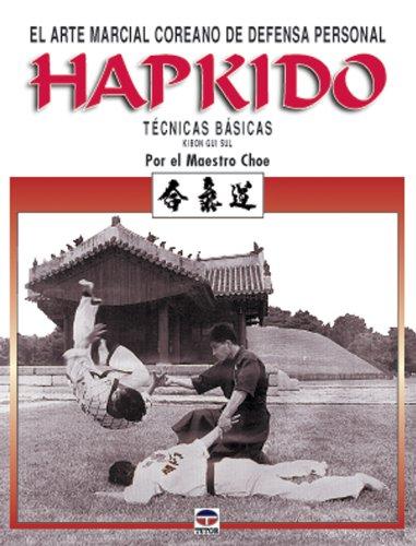 Hapkido : el arte marcial coreano de defensa personal : kibon gui sul : técnicas básicas