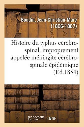 Histoire du typhus cérébro-spinal: ou de la maladie improprement appelée méningite cérébro-spinale épidémique