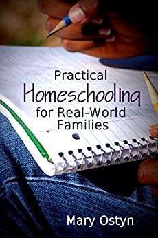 Practical Homeschooling for Real-World Families by [Mary Ostyn]