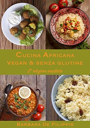 CUCINA AFRICANA VEGAN & SENZA GLUTINE: seconda edizione ampliata (CUCINA ETNICA VEGANA)