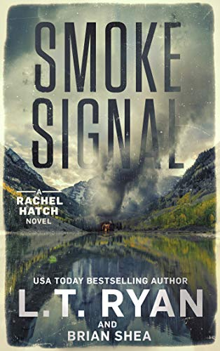 Smoke Signal (Rachel Hatch Book 4) by [L.T. Ryan, Brian Shea]