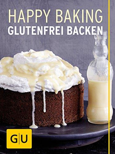 Happy Baking: Glutenfrei Backen (GU Themenkochbuch)