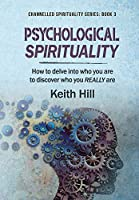 Psychological Spirituality: How to delve into who you are to discover who you REALLY are