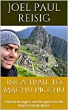 Inca Trail to Machu Picchu: Sixteen strangers and the quest for the holy