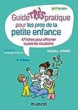 Guide TRÈS pratique pour les pros de la petite enfance - 47 fiches pour affronter toutes les situati - 47 fiches pour affronter toutes les situations