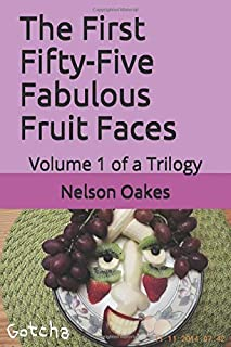The First Fifty-Five Fabulous Fruit Faces: Volume 1 of a Trilogy