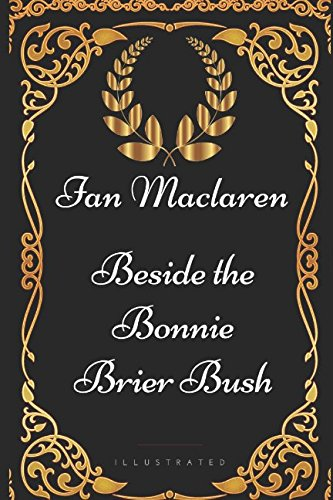 Beside the Bonnie Brier Bush: By Ian Maclaren - Illustrated