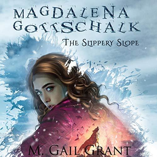 Magdalena Gottschalk: The Slippery Slope Audiobook By M. Gail Grant cover art