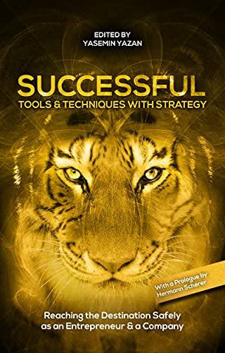SUCCESSFUL: Tools & Techniques With Strategy – Reaching the Destination Safely as an Entrepreneur & a Company (English Edition)