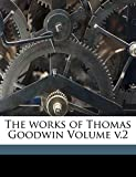 The works of Thomas Goodwin Volume v.2