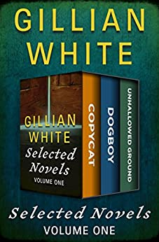 Selected Novels: Copycat, Dogboy, and Unhallowed Ground by [Gillian White]