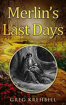 Merlin's Last Days by [Greg Krehbiel]