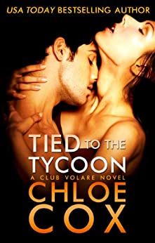 Tied to the Tycoon (Standalone Romance) (Club Volare Book 2) by [Chloe Cox]