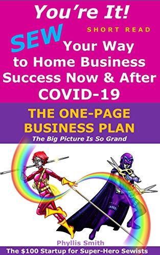 You're It!  SEW Your Way To Home Business Success Now And After COVID-19: The One-Page Business Plan SHORT READ-The Big Picture Is So Grand: The $100 Startup For Super Hero Sewists (English Edition)