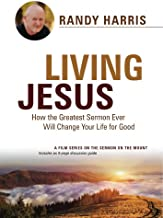 Living Jesus: How the Greatest Sermon Ever Will Change Your Life for Good