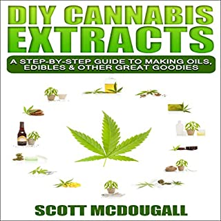 DIY Cannabis Extracts: A Step-By-Step Guide to Making Oils, Edibles & Other Great Goodies audiobook cover art