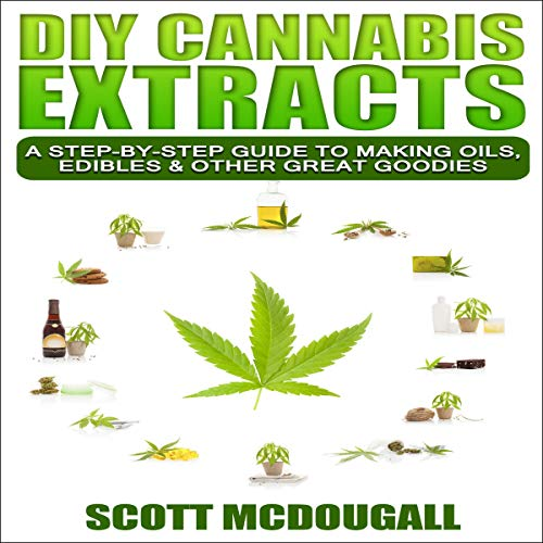DIY Cannabis Extracts: A Step-By-Step Guide to Making Oils, Edibles & Other Great Goodies Audiobook By Scott McDougall cover art