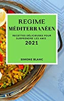 Regime Méditerranéen 2021 (Mediterranean Recipes 2021 French Edition): Recettes Délicieuses Pour Surprendre Les Amis