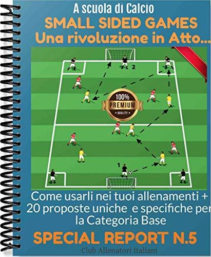 Calcio Esordienti Pulcini Primi Calci: Small Sided Game: Come Creare Migliaia di Esercitazioni fai da te.. (Club Allenatori Italiani)