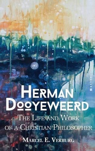Herman Dooyeweerd: The Life and Work of a Christian Philosopher