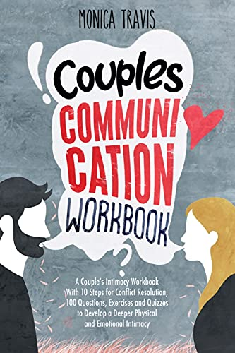 Compare Textbook Prices for Couples Communication Workbook: A Couple's Intimacy Workbook With 10 Steps for Conflict Resolution, 100 Questions, Exercises and Quizzes to Develop a Deeper Physical and Emotional Intimacy  ISBN 9798727973844 by Travis, Monica