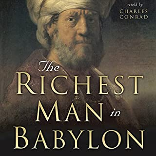 The Richest Man in Babylon     Six Laws of Wealth              By:                                                                                                                                 Charles Conrad                               Narrated by:                                                                                                                                 Charles Conrad                      Length: 27 mins     3 ratings     Overall 4.7