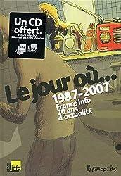 Le jour où...: 1987-2007:France Info, 20 ans d\'actualité
