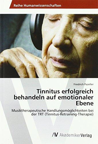 Tinnitus erfolgreich behandeln auf emotionaler Ebene: Musiktherapeutische Handlungsmöglichkeiten bei der TRT (Tinnitus-Retraining-Therapie)