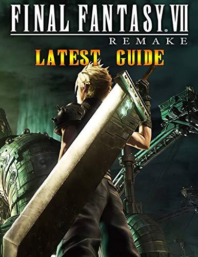 Final Fantasy VII Remake Latest Guide: The Best Full Guide Become a Pro Player in Final Fantasy VII Remake